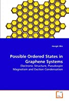 Possible Ordered States in Graphene Systems: Electronic Structure, Pseudospin Magnetism and Exciton Condensation