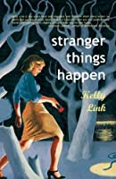 Stranger Things Happen: Stories by Kelly Link(2001-07-01)