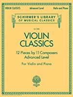 Violin Classics: 12 Pieces by 11 Composers Advanced Level