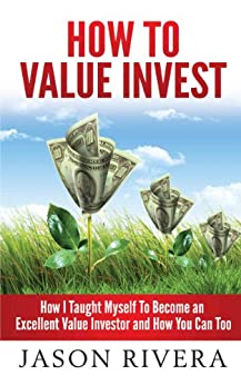 How To Value Invest: How I Taught Myself To Become An Excellent Value Investor And How You Can Too by [Rivera, Jason]