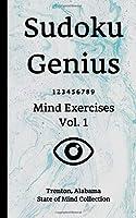 Sudoku Genius Mind Exercises Volume 1: Trenton, Alabama State of Mind Collection