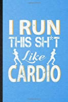I Run This Sh t Like Cardio: Lined Notebook For Gym Workout Training. Funny Ruled Journal For Physical Fitness Fit Trainer. Unique Student Teacher Blank Composition/ Planner Great For Home School Office Writing