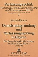 Demokratiegrundung Und Verfassungsgebung in Bayern (Verfassungspolitik Heidelberger Studien Zur Entstehung Von Verfassungen Nach 1945, Bd 4)