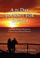 A 21 Day Journey for Singles: Spiritual Warfare Prayers to Unlock Your Marital Destiny