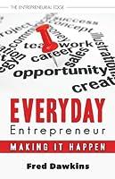 Everyday Entrepreneur: Making it Happen (The Entrepreneurial Edge)