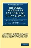Historia General de las Cosas de Nueva España (Cambridge Library Collection - Latin American Studies)