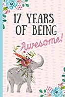 17 Years of being Awesome!: Happy 17th Birthday Gift, Notebook, blank lined journal, great alternative to a card,Elephant design.