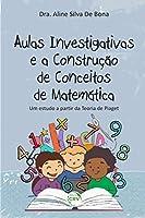 Aulas Investigativas e a Construção de Conceito de Matemática: Um Estudo a Partir da Teoria de Piaget