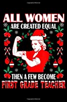 all women are created equal then a few become first grade teacher: Women Created Equal First Grade Teacher Christmas  Journal/Notebook Blank Lined Ruled 6x9 100 Pages