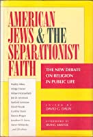 American Jews & the Separationist Faith: The New Debate on Religion in Public Life