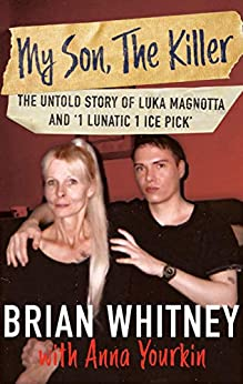 """My Son, The Killer: The Untold Story of Luka Magnotta and """"1 Lunatic 1 Ice Pick"""" by [Whitney, Brian, Yourkin, Anna]"""