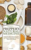 Prepper's Natural Medicine: Life-Saving Herbs, Essential Oils and Natural Remedies for When There is No Doctor (Preppers)