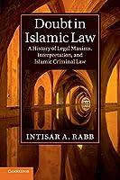 Doubt in Islamic Law: A History of Legal Maxims, Interpretation, and Islamic Criminal Law (Cambridge Studies in Islamic Civilization)