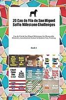 20 Cao de Fila de Sao Miguel Selfie Milestone Challenges: Cao de Fila de Sao Miguel Milestones for Memorable Moments, Socialization, Indoor & Outdoor Fun, Training Book 1