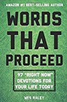 "Words That Proceed: 97 ""Right Now"" Devotions for Your Life Today"