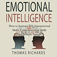 Emotional Intelligence: How to Increase EQ, Interpersonal Skills, Communication Skills and Achieve Success