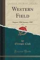 Western Field, Vol. 9: August, 1906 January, 1907 (Classic Reprint)