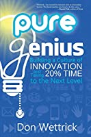 Pure Genius: Building a Culture of Innovation and Taking 20% Time to the Next Level
