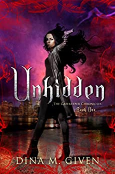 Unhidden (The Gatekeeper Chronicles Book 1) by [Given, Dina]