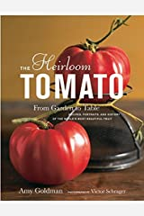 Heirloom Tomato: From Garden to Table - Recipes, Portraits and History of the World's Most Beautiful Fruit: From Garden to Table - Recipes, Portraits and History of the World's Most Beautiful Fruit Hardcover