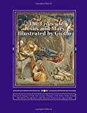 The Lives of Jesus and Mary Illustrated by Giotto: Sacred Images from the Arena Chapel with Selections from the Holy Scriptures and Ancient Christian Apocrypha