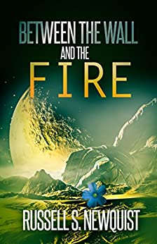 Between the Wall and the Fire by [Newquist, Russell, Blank, Ray, Luvall, Verne, McPhail, S.D., Newquist, Morgon, Sawyer, K. Bethany, Young, Joshua M.]