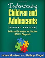 Interviewing Children and Adolescents: Skills and Strategies for Effective DSM-5 Diagnosis