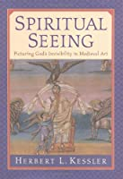 Spiritual Seeing: Picturing God's Invisibility in Medieval Art (Middle Ages)