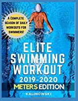 Elite Swimming Workout: 2019-2020 METERS Edition (Elite Workouts 2019-2020)