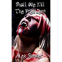 Shall We Kill The President? (The Demon Detective, and other stories. Book 3)
