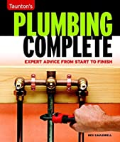 Plumbing Complete: Expert Advice from Start to Finish (Taunton's Complete) by Rex Cauldwell(2009-08-11)