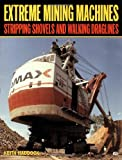 Extreme Mining Machines: Stripping Shovels and Walking Draglines