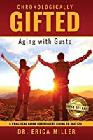 Chronologically Gifted: Aging with Gusto: A Practical Guide for Healthy Living to Age 123