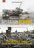 Operation Dynamo: Dunkirk 1940: The Evacuation of 340,000 British and French Soldiers to England