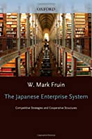 The Japanese Enterprise System: Competitive Strategies and Cooperative Structures (Clarendon Paperbacks)