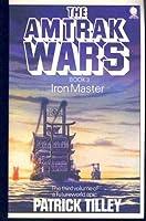 IRON MASTER (Amtrak Wars, Book 3)