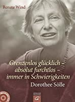 Grenzenlos gluecklich - absolut furchtlos - immer in Schwierigkeiten: Dorothee Soelle