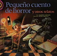 Pequeno cuento de horror y otros relatos/ Short tale of horror and other stories