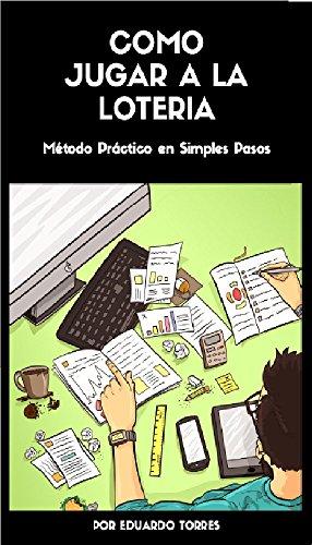 Como Jugar A La Lotería: Método Práctico en Simples Pasos (Spanish Edition)