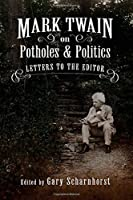 Mark Twain on Potholes and Politics: Letters to the Editor (Mark Twain & His Circle)