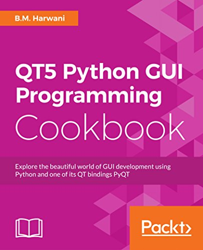 QT5 Python GUI Programming Cookbook: Explore the beautiful world of GUI development using Python and one of its QT bindings PyQT