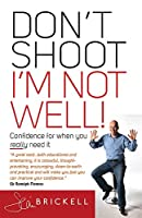 Don't Shoot - I'm Not Well!: Confidence for When You Really Need It