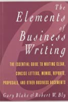 Elements of Business Writing: A Guide to Writing Clear, Concise Letters, Mem (Elements of Series)
