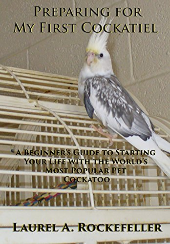 Preparing For My First Cockatiel: A Beginner's Guide to Starting Your Life with the World's Most Popular Pet Cockatoo (English Edition)