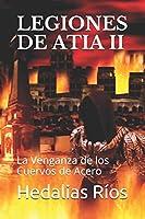 LEGIONES DE ATIA II: La Venganza de los Cuervos de Acero