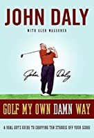 Golf My Own Damn Way: A Real Guy's Guide to Chopping Ten Strokes Off Your Score【洋書】 [並行輸入品]