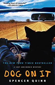 [Quinn, Spencer]のDog on It: A Chet and Bernie Mystery (The Chet and Bernie Mystery Series Book 1) (English Edition)