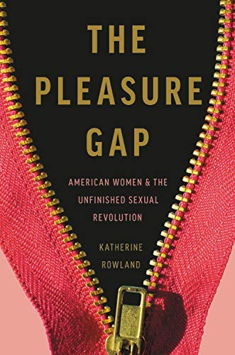 The Pleasure Gap: American Women and the Unfinished Sexual Revolution (English Edition)