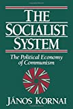 The Socialist System: The Political Economy of Communism (Clarendon Paperbacks)