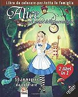 Alice nel paese delle meraviglie - 25 immagini da colorare - 2 libri in 1 - edizione notturna: Libro da colorare per tutta la famiglia